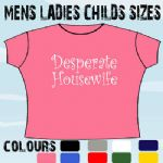 DESPERATE HOUSEWIFE SEXY LADIES FUNNY SLOGAN T-SHIRT